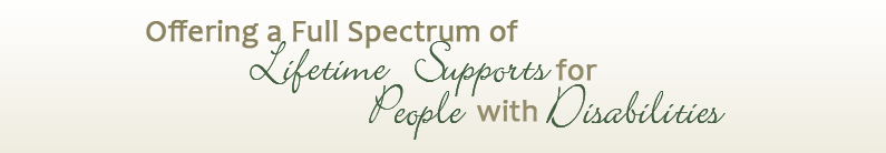 Offering a Full Spectrum of Lifetime Supports for People with Disabilities